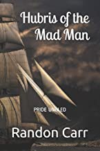 Hubris of the Mad Man