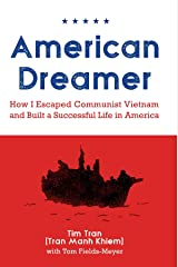 American Dreamer: How I Escaped Communist Vietnam and Built a Successful Life in America Kindle Edition