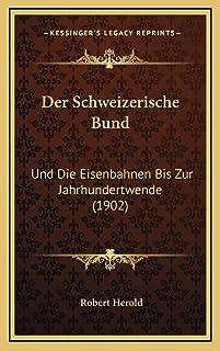 Der Schweizerische Bund: Und Die Eisenbahnen Bis Zur Jahrhundertwende (1902)