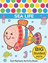 Dot Markers Activity Book : Sea Life: Easy Guided BIG DOTS | Do a dot page a day | Gift For Kids Ages 1-3, 2-4, 3-5, Baby, Toddler, Preschool, … Art Paint Daubers Kids Activity Coloring Book PDF