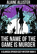 The Name of the Game is Murder (A Clarissa Spencer Cozy Mystery Book 6)