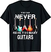 You Can Never Have Too many Guitars Guitarist Gift T-Shirt
