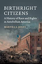 Birthright Citizens: A History of Race and Rights in Antebellum America (Studies in Legal History) PDF