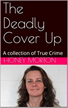 The Deadly Cover Up: A collection of True Crime