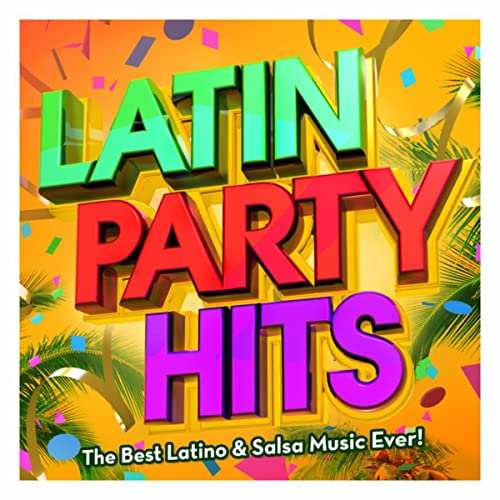 Latin Party Hits - The Best Latino & Salsa Music Ever! (Reggaeton, Merengue