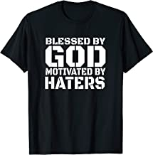 Blessed By God Motivated By Haters T-Shirt