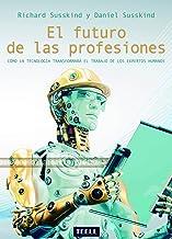 El futuro de las profesiones: Cómo la tecnología transformará el trabajo de los expertos humanos (Spanish Edition)