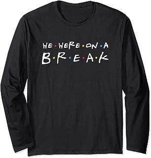 We Were On A Break Funny Long Sleeve T-Shirt