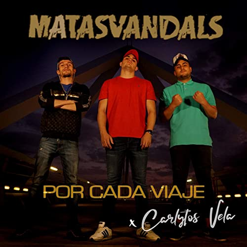 Por Cada Viaje [Explicit] de Matasvandals & Carlytos Vela en ...