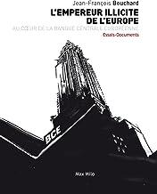 L'empereur illicite de l'europe: Au cœur de la banque centrale européenne - Essais - documents (Essais-documents) (French Edition)