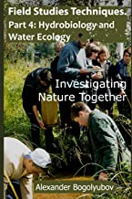Field Studies Techniques. Part 4. Hydrobiology and Water Ecology: Investigating Nature Together