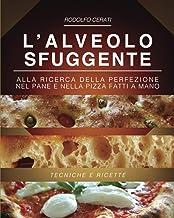 L'ALVEOLO SFUGGENTE: Alla ricerca della perfezione nel Pane e nella Pizza fatti a mano - Tecniche e Ricette (Italian Edition)