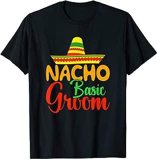 Mexican Wedding Tee Shirt Nacho Basic Groom Groomsman Gift
