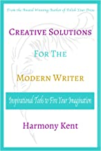 Creative Solutions for the Modern Writer: Inspirational Tools to Fire Your Imagination