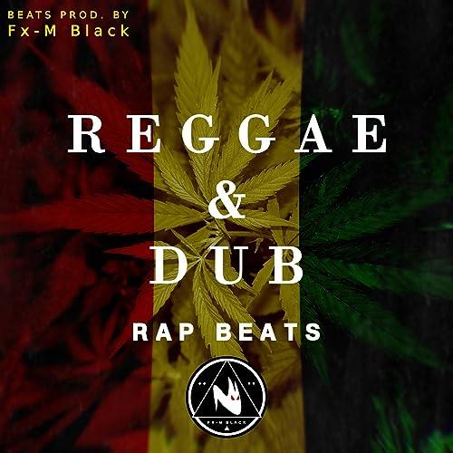 Reggae Dub Rap Beats (Instrumentals) by Fx-M Black Beats on