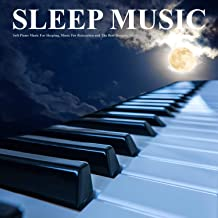Sleep Music: Soft Piano Music For Sleeping, Music For Relaxation and The Best Sleeping Music