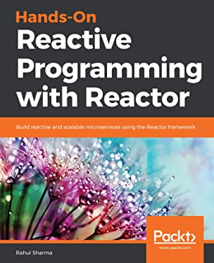 Hands-On Reactive Programming with Reactor: Build reactive and scalable microservices using the Reactor framework