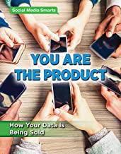 You Are the Product: How Your Data Is Being Sold (Social Media Smarts)