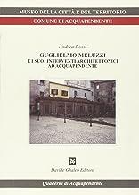 Guglielmo Meluzzi e i suoi interventi architettonici ad Acquapendente. Ediz. illustrata (Quaderni di Acquapendente)