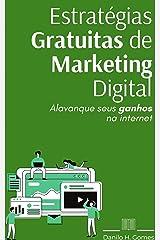 Estratégias Gratuitas de Marketing Digital: Alavanque seus ganhos na internet eBook Kindle