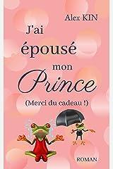 J'ai épousé mon prince: (Merci du cadeau !) Format Kindle