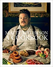 Matty Matheson: A Cookbook