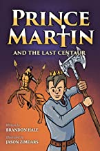 Prince Martin and the Last Centaur: A Tale of Two Brothers, a Courageous Kid, and the Duel for the Desert (5) (Prince Mart...