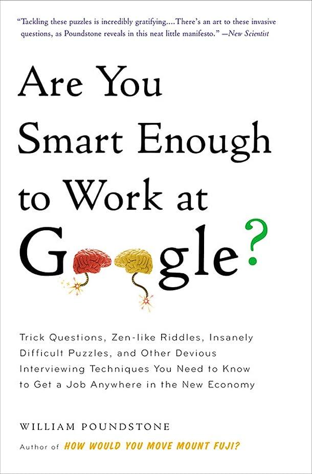 超越する給料ぬるいAre You Smart Enough to Work at Google?: Trick Questions, Zen-like Riddles, Insanely Difficult Puzzles, and Other Devious Interviewing Techniques You Need ... in the New Economy (English Edition)