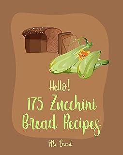 Hello! 175 Zucchini Bread Recipes: Best Zucchini Bread Cookbook Ever For Beginners [Pineapple Recipe, Carrot Cake Cookbook, Lemon Vegetable Cookbook, White Chocolate, Zucchini Bread Recipe] [Book 1]