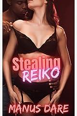 Stealing Reiko: An Interracial Cuckold Tale Kindle Edition