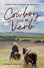 Cowboy is a Verb: Notes from a Modern-day Rancher (Volume 1)