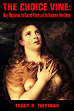 The Choice Vine: Mary Magdalene, the Sacred Whore, and the Benjamite Inheritance
