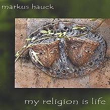 my religion is life