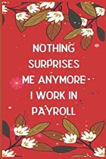 Nothing Surprises Me Anymore I Work In PAYROLL: This Notebook Journal is Valentin's day gift , happy valentines gift, lett...