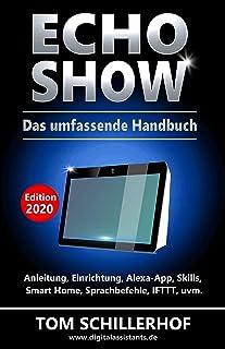 Echo Show - Das umfassende Handbuch: Anleitung, Einrichtung, Alexa-App, Skills, Smart Home, Sprachbefehle, IFTTT, uvm. (Ge...