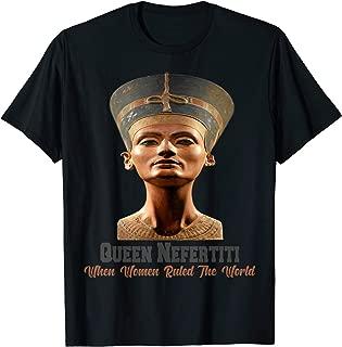 Queen Nefertiti When Women Ruled The World Ancient Egyptian T-Shirt