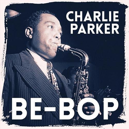 Be-Bop by Charlie Parker Quintet on Amazon Music - Amazon.com