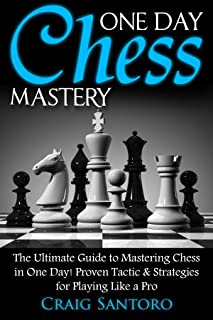 CHESS: ONE DAY CHESS MASTERY: The Ultimate Guide to Mastering Chess in One Day! Proven Tactic & Strategies for Playing Like a Pro. (Chess Openings Closings ... (Board Games Puzzles Entertainment)