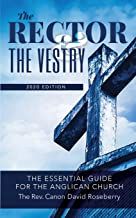 The Rector and the Vestry: A Very Essential Companion and Guide for the Rectors, Wardens and Members of the Anglican Vestries