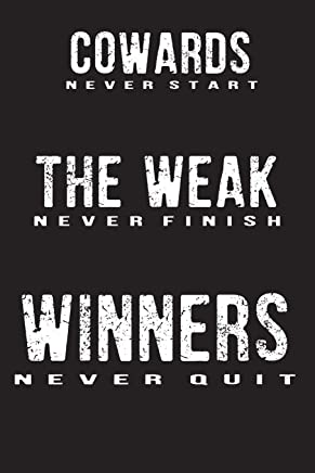 Cowards Never Start the Weak Never Finish Winners Never Quit: Perfect Gift: School Notebook and Success Diary for Motivated Students (Composition Book Journal) (100 Pages 6x9)