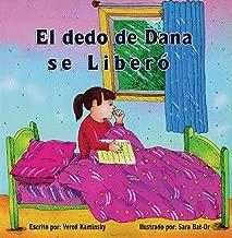 El dedo de Dana se liberó  - deshacerse del hábito de chuparse dedo fácilmente: libro para niños (Spanish Edition)