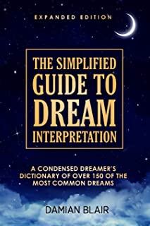 The Simplified Guide To Dream Interpretation: A Condensed Dreamer's Dictionary of Over 150 of the Most Common Dreams, Expa...