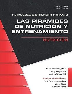 The Muscle and Strength Pyramid: Nutrición (Las pirámides de nutrición y entrenamiento.)