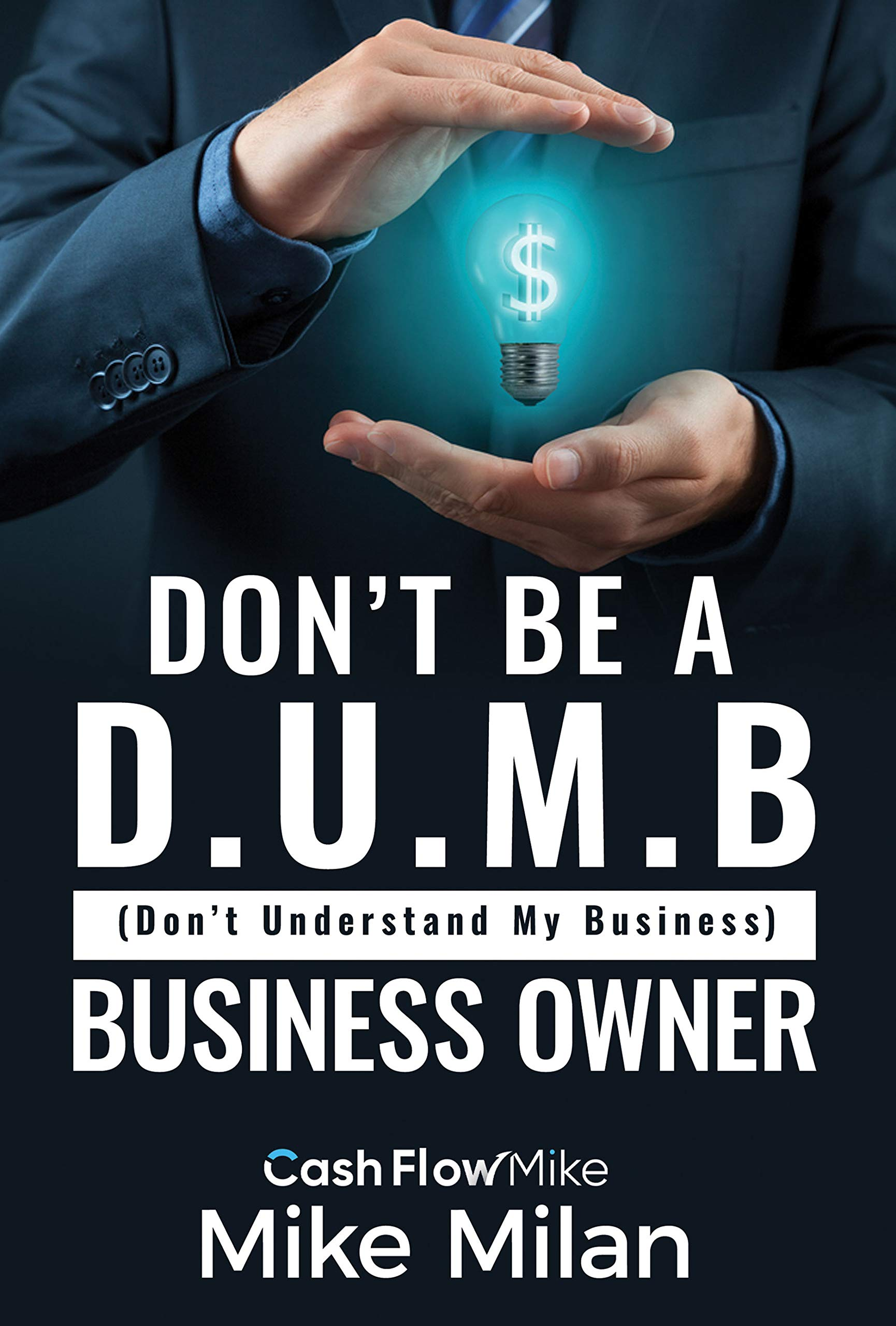Don't be a D.U.M.B. Business Owner : (Don't Understand My Business)