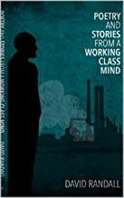 Poetry And Stories From A Working Class Mind
