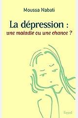 La dépression : une maladie ou une chance ? (Documents) Format Kindle