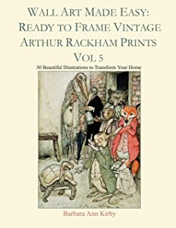 Wall Art Made Easy: Ready to Frame Vintage Arthur Rackham Prints Vol 5: 30 Beautiful Illustrations to Transform Your Home