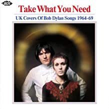 Take What You Need: UK Covers Of Bob Dylan Songs 1964-1969 / Various