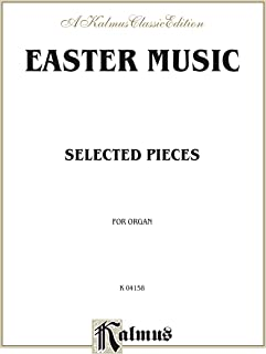 Easter Music: Selected Pieces for Organ (Kalmus Edition) (English Edition)