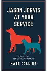 Jason Jervis At Your Service: A Children's Pet-Sitting Adventure Kindle Edition
